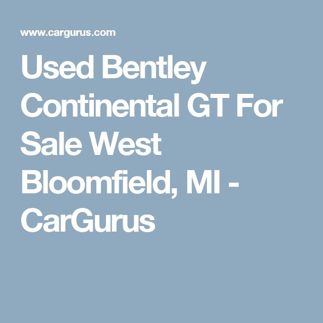 Used Bentley Continental GT For Sale West Bloomfield, MI - CarGurus
