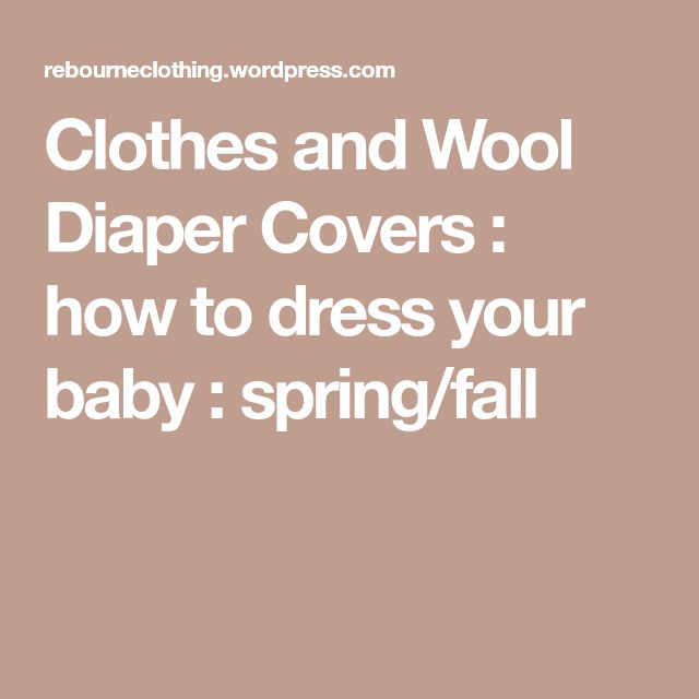 Clothes and Wool Diaper Covers : how to dress your baby : spring/fall