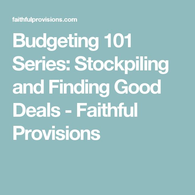 Budgeting 101 Series: Stockpiling and Finding Good Deals - Faithful Provisions