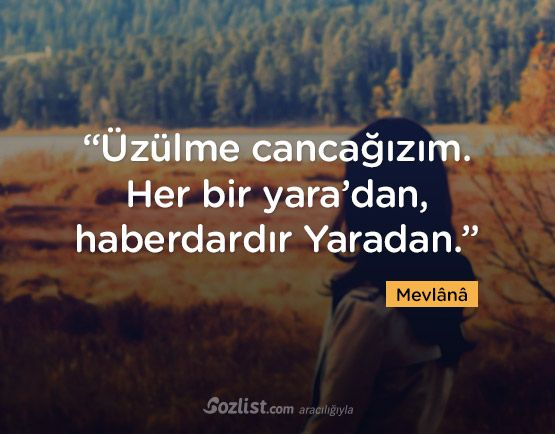 """""""Üzülme cancağızım. Her bir yara'dan, haberdardır Yaradan."""" #mevlana #sözleri #yazar #şair #kitap #şiir #özlü #anlamlı #sözler"""