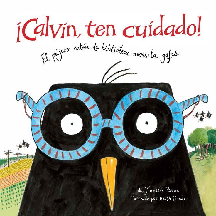 ¡Calvin, ten cuidado! : el pájaro ratón de la biblioteca necesita gafas
