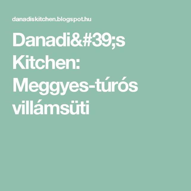 Danadi's Kitchen: Meggyes-túrós villámsüti