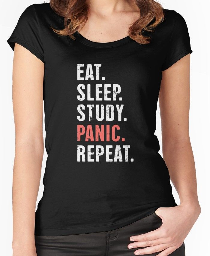 Eat Sleep Study Panic Funny Medical Student Quote Fitted Scoop T Shirt By Ethan Dirks In 2020 Medical Student Humor Medical Humor Student Humor