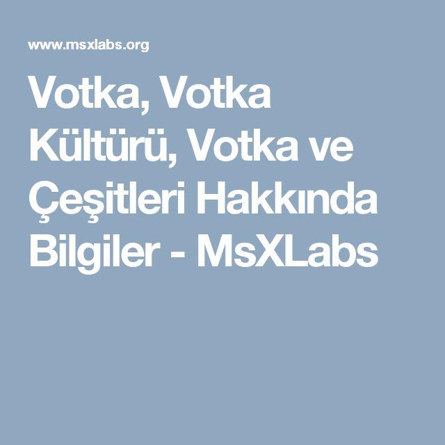 Votka, Votka Kültürü, Votka ve Çeşitleri Hakkında Bilgiler - MsXLabs