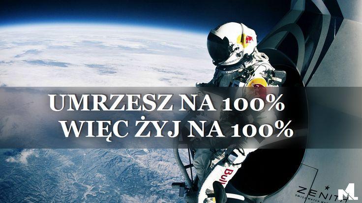 MariuszLutka: Umrzesz na 100% więc żyj na 100%