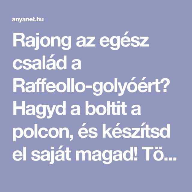 Rajong az egész család a Raffeollo-golyóért? Hagyd a boltit a polcon, és készítsd el saját magad! Tökéletes önmagában, szépen becsomagolva pedig ajándéknak.