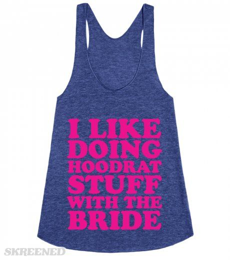 I Like Doing Hoodrat Stuff With The Bride - Hood Bride. This racerback tanktop is awesome for bachelorette parties, wedding parties, bridal parties, and bff's of brides-to-be! It's all about having fun with your girlfriend! #bridalparty