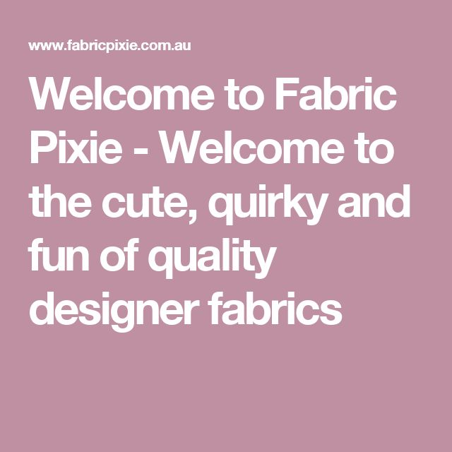 Welcome to Fabric Pixie  - Welcome to the cute, quirky and fun of quality designer fabrics