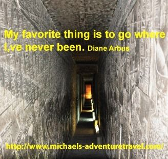 My favorite thing is to go where I've never been. Diane Arbus  http://www.michaels-adventuretravel.com/