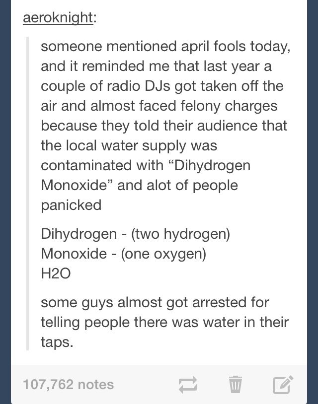 "My chemistry teacher once freaked out the whole school because he put ""Warning, contains Dihydrogen Monoxide"" on all the water fountains."