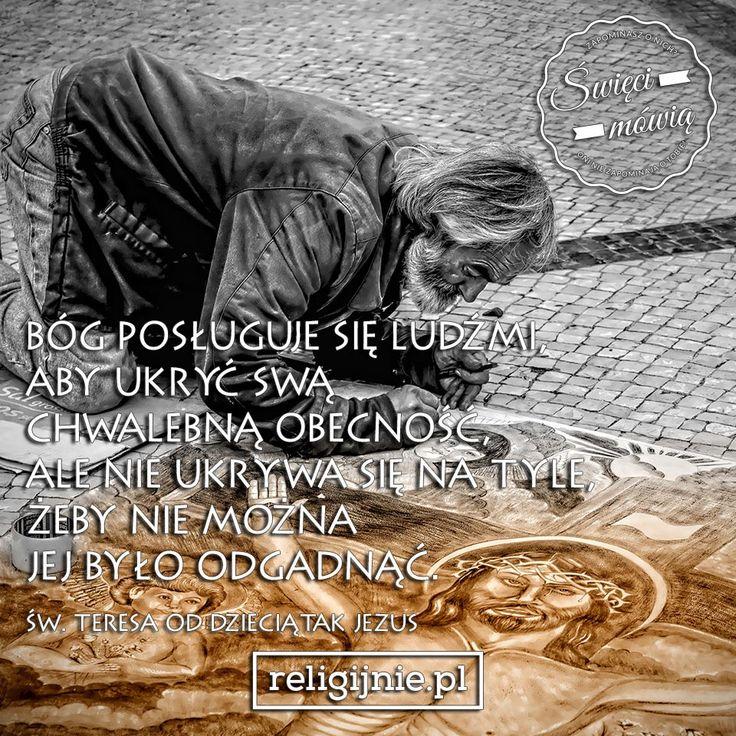 """""""Bóg posługuje się ludźmi, aby ukryć swą chwalebną obecność, ale nie ukrywa się na tyle, żeby nie można jej było odgadnąć."""" (Św. Teresa od Dzieciątka Jezus)"""