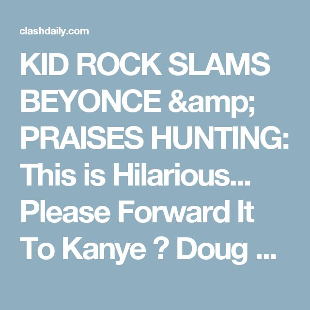 KID ROCK SLAMS BEYONCE & PRAISES HUNTING: This is Hilarious... Please Forward It To Kanye ⋆ Doug Giles ⋆ #ClashDaily