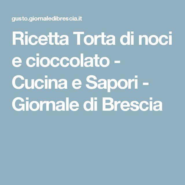 Ricetta Torta di noci e cioccolato - Cucina e Sapori - Giornale di Brescia