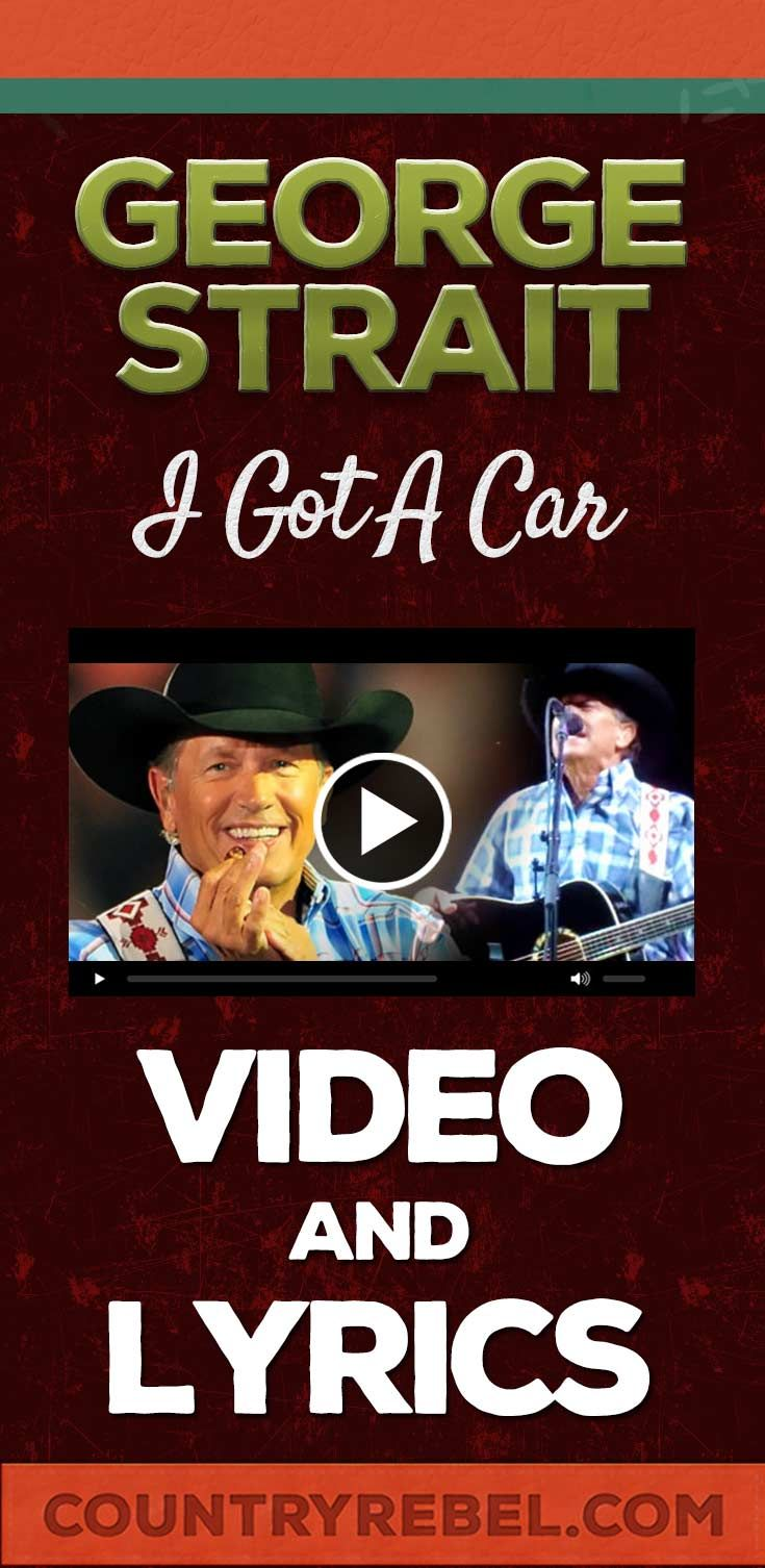Country Music Videos - Songs - George Strait Lyrics - I Got A Car http://countryrebel.com/blogs/videos/18019083-george-strait-i-got-a-car-live-video