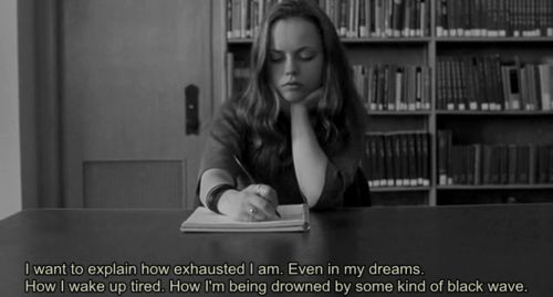 "Elizabeth: ""I want to explain how exhausted I am. Even in my dreams. How i wake up tired. How I'm being drowned by some kind of black wave."" • from Prozac Nation (2001), directed by Erik Skjoldbjærg"
