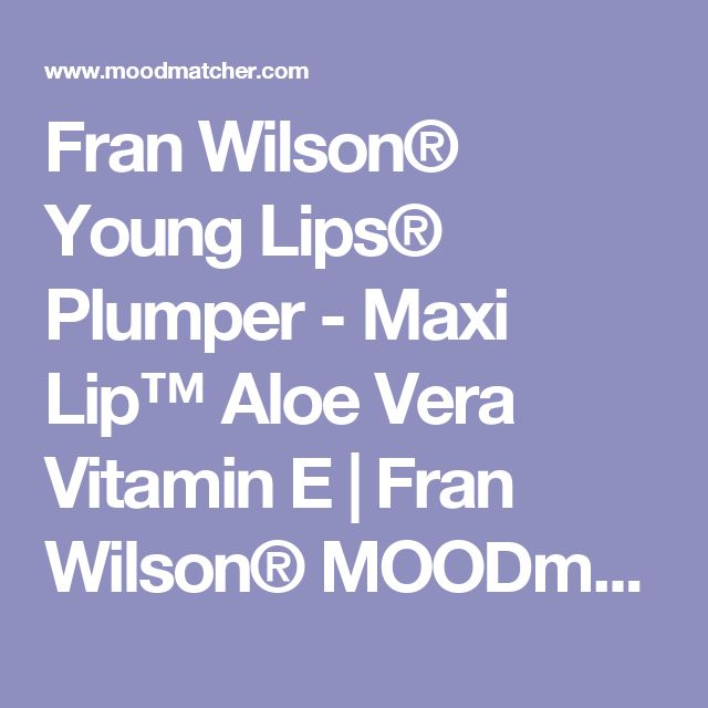 Fran Wilson® Young Lips® Plumper - Maxi Lip™ Aloe Vera Vitamin E | Fran Wilson® MOODmatcher®
