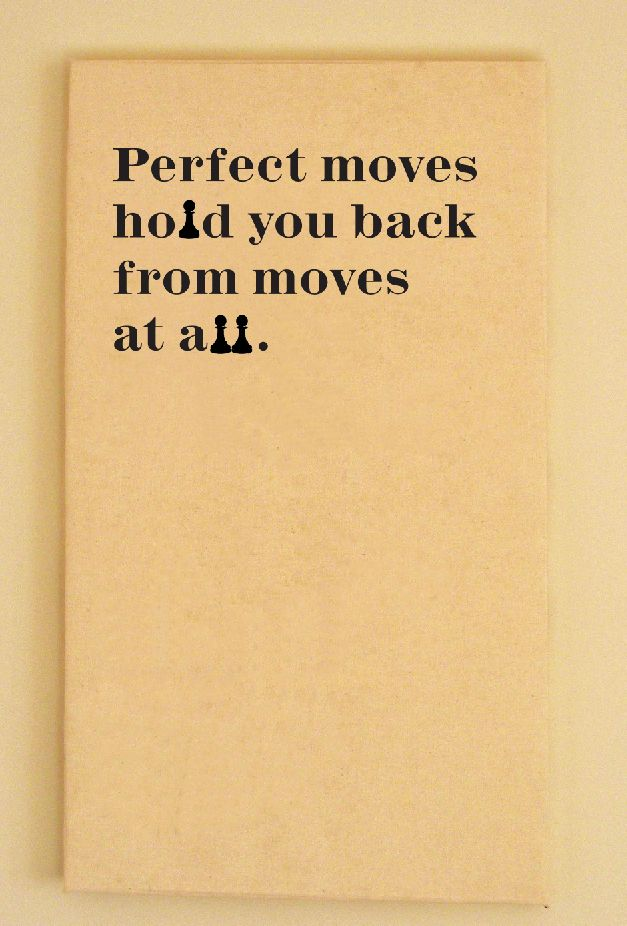 Chess Quote about perfect moves holding you back from moving.