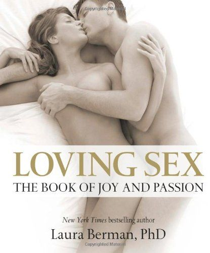 Loving Sex: The book of joy and passion by Laura Berman,