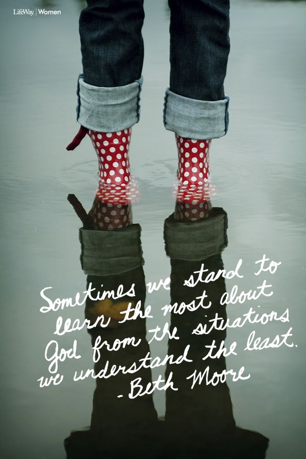 """Sometimes we stand to learn the most about God from the situations we understand the least."" #BethMoore"