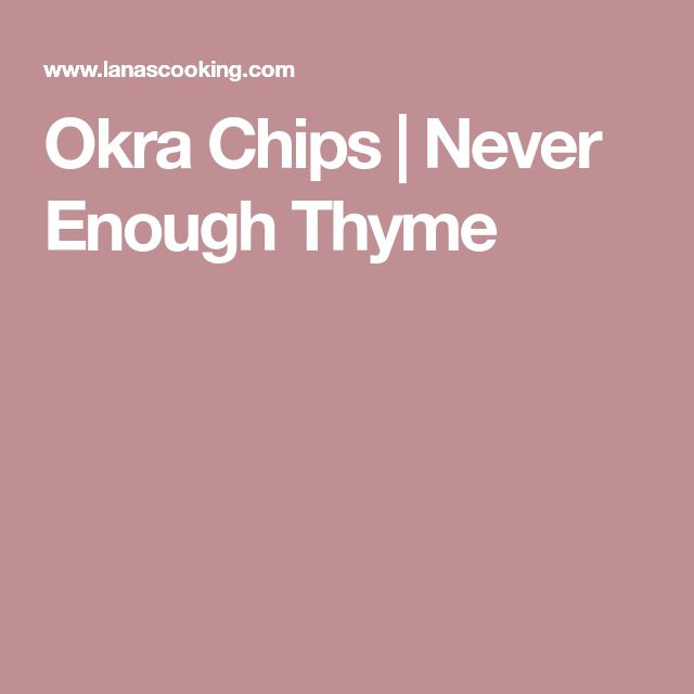 Okra Chips   Never Enough Thyme