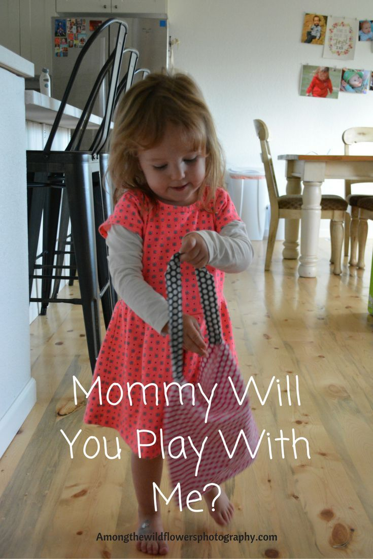 Mommy will you play with me?