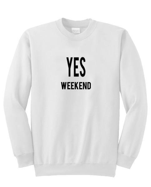 yes weekend sweatshirt