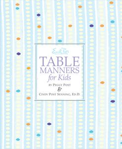 Emily Post's Table Manners for Kids by Peggy Post and Cindy Post Senning, Ed.D.