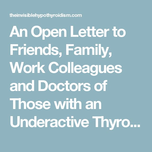 An Open Letter to Friends, Family, Work Colleagues and Doctors of Those with an Underactive Thyroid/Hypothyroidism | The Invisible Hypothyroidism