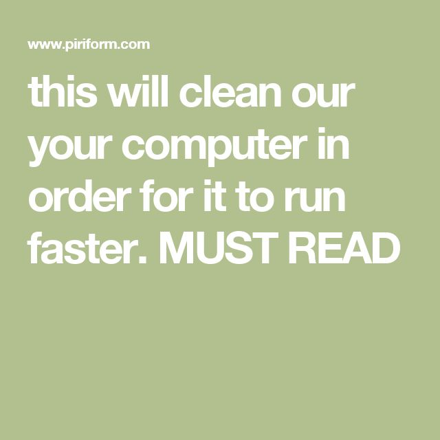 how to clean your computer so it will run faster
