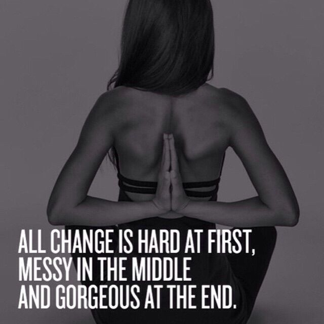 All change is hard at first, messy in the middle, and gorgeous at the end. #wisdom #affirmations #change
