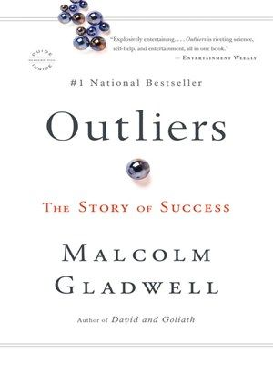 Outliers, by Malcolm Gladwell. (EB book, Grade 12). Identifies the qualities of successful people, posing theories about the cultural, family, and idiosyncratic factors that shape high achievers, in a resource that covers such topics as the secrets of software billionaires and why the Beatles earned theirfame.