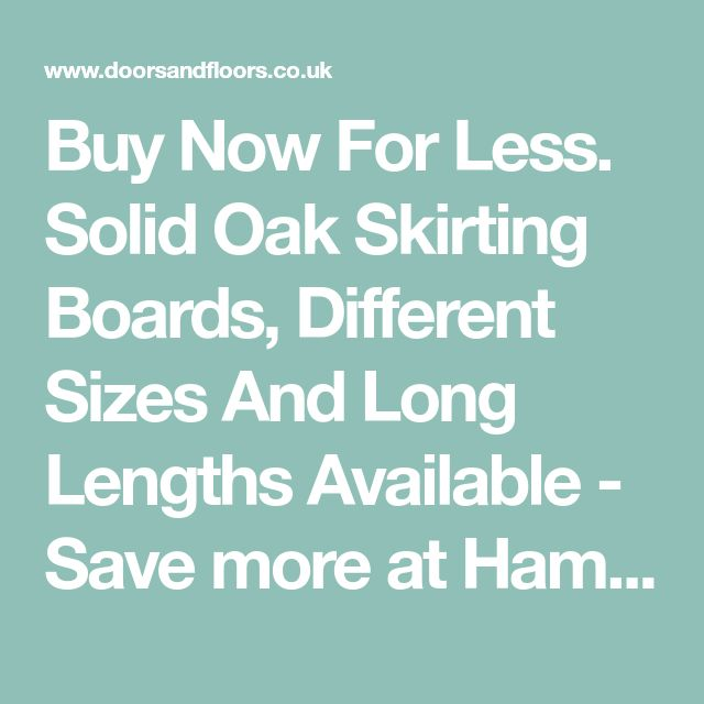 solid oak skirting boards different sizes and long lengths available - Laminatboden Pro Und Contra Galerie