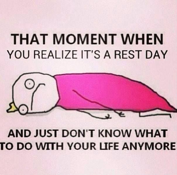 Rest days.......  - This is me today. - Links to a REAL article about why we need rest days.