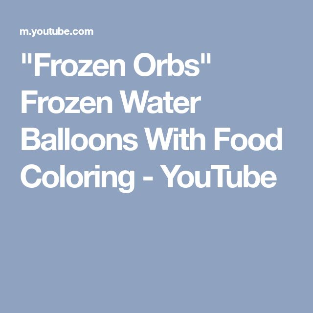 """Frozen Orbs"" Frozen Water Balloons With Food Coloring - YouTube"