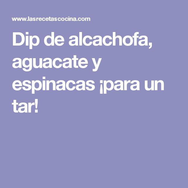 Dip de alcachofa, aguacate y espinacas ¡para un tar!