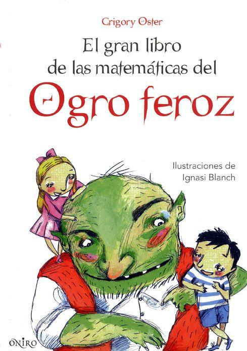 El gran libro de las matemáticas del Ogro feroz Grigory Oster . El objetivo principal del libro es abordar las matemáticas de una manera diferente y divertirse con los distintos problemas planteados, cuyas soluciones se ofrecen en la parte final del libro. Una obra recomendada por el Ministerio de Educación para segundo, tercero y cuarto de Primaria. - See more at: http://www.canallector.com/10776/El_gran_libro_de_las_matem%C3%A1ticas_del_Ogro_feroz#sthash.4tNBp4MD.dpuf