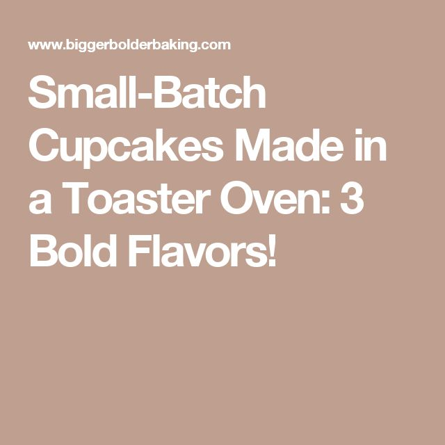 Small-Batch Cupcakes Made in a Toaster Oven: 3 Bold Flavors!