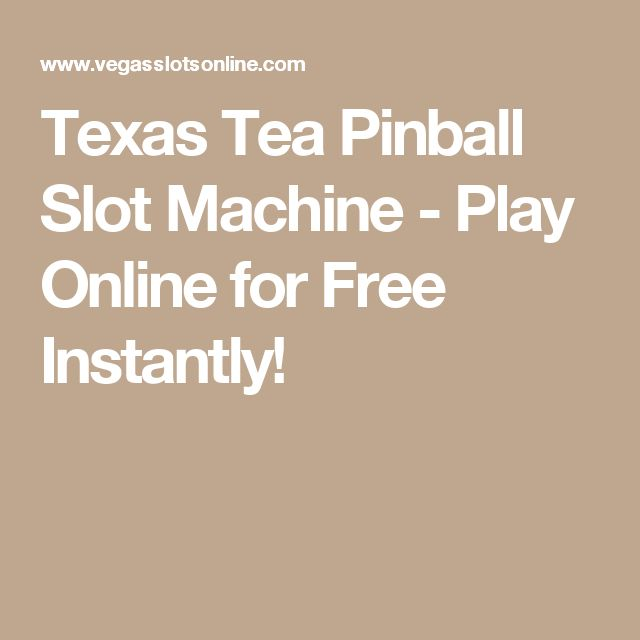 Texas Tea Pinball Slot Machine - Play Online for Free Instantly!
