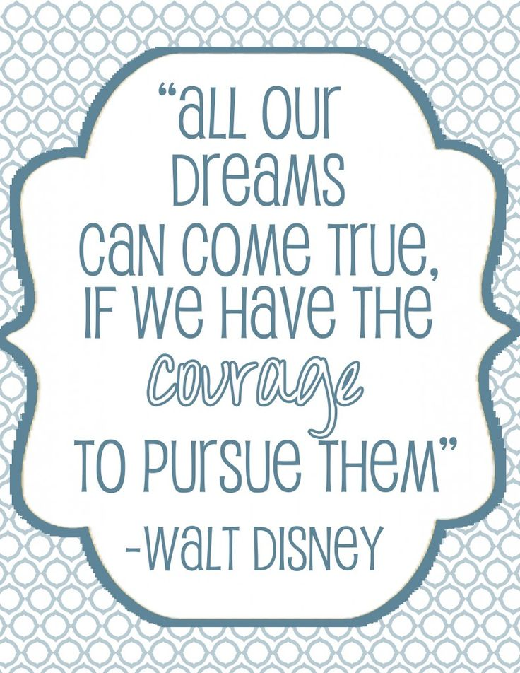 Courage: Walt Disney, Disney Quotes, Waltdisney, Dreams Big, Disney Dreams, Favorite Quotes, Inspiration Quotes, Disneyquot, Dreams Coming True