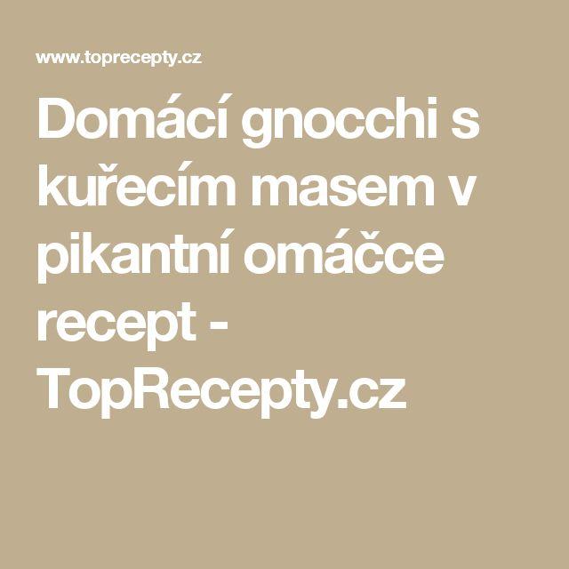 Domácí gnocchi s kuřecím masem v pikantní omáčce recept - TopRecepty.cz