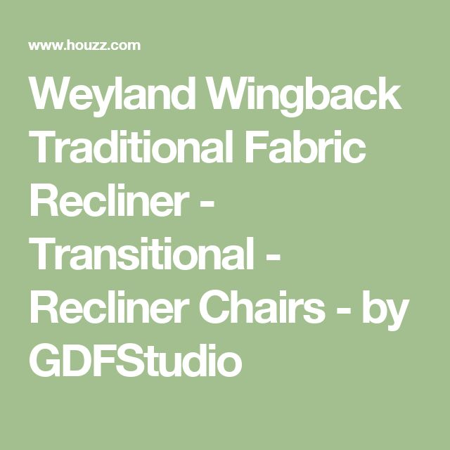 Weyland Wingback Traditional Fabric Recliner - Transitional - Recliner Chairs - by GDFStudio
