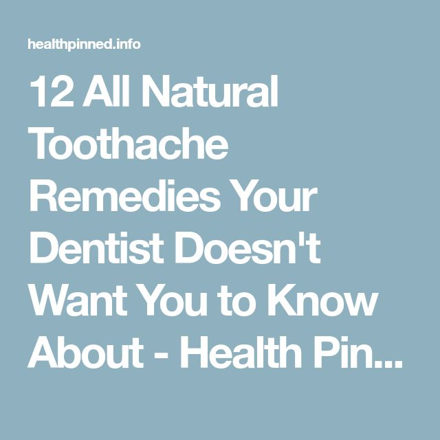 12 All Natural Toothache Remedies Your Dentist Doesn't Want You to Know About - Health Pined