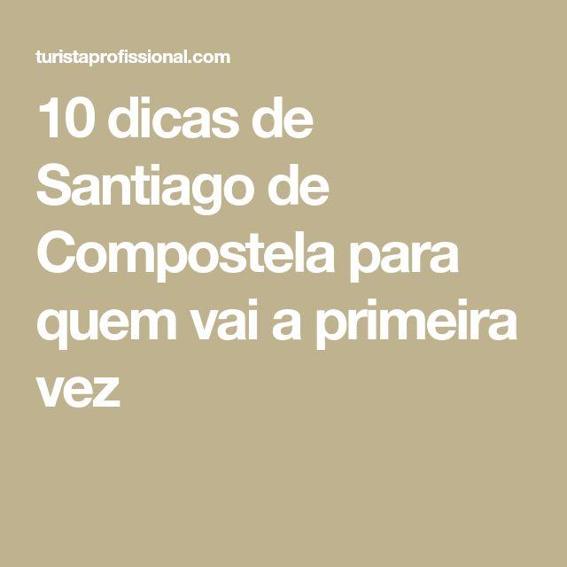 10 dicas de Santiago de Compostela para quem vai a primeira vez
