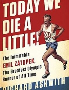 Today We Die a Little!: The Inimitable Emil Zátopek the Greatest Olympic Runner of All Time free download by Richard Askwith ISBN: 9781568585499 with BooksBob. Fast and free eBooks download.  The post Today We Die a Little!: The Inimitable Emil Zátopek the Greatest Olympic Runner of All Time Free Download appeared first on Booksbob.com.