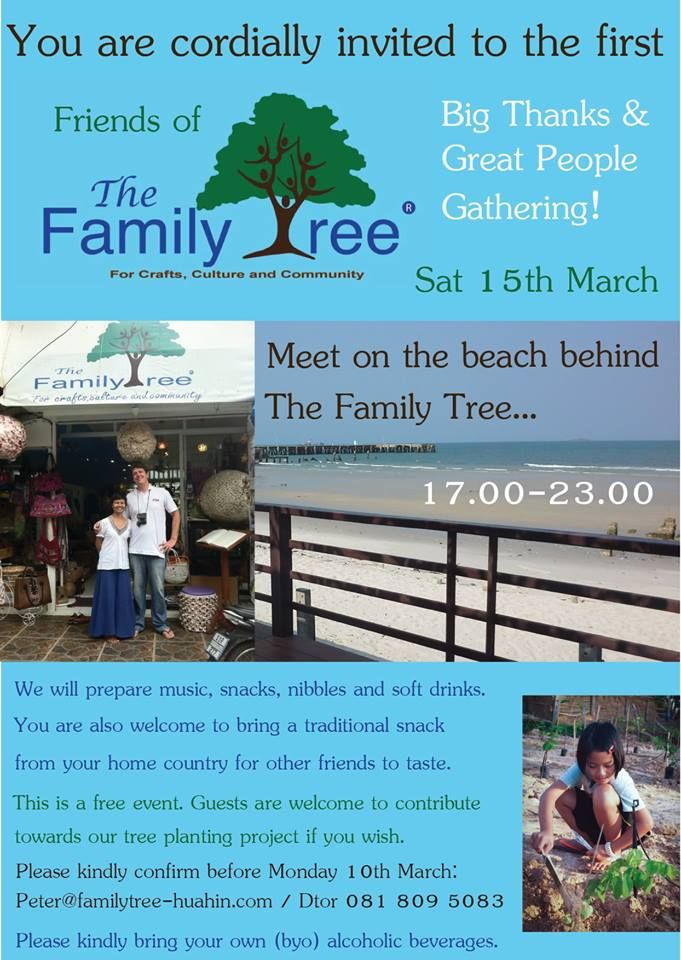 You are invited to join the Friends of the Family Tree thank-you party on 15th March 2014..We will provide some snacks, soft drinks, music and activities! Please bring your own alcoholic drinks and a snack from your your home country. More info see http://www.familytree-huahin.com/this-month.html