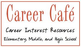 School Counselor Blog: Career Café: Career Interest Resources Elementary, Middle and High School