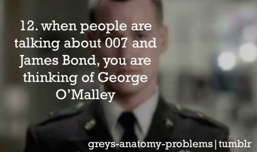 12: when people are talking about 007 and james bond, you are thinking of george o'mally. #greysanatomyproblems