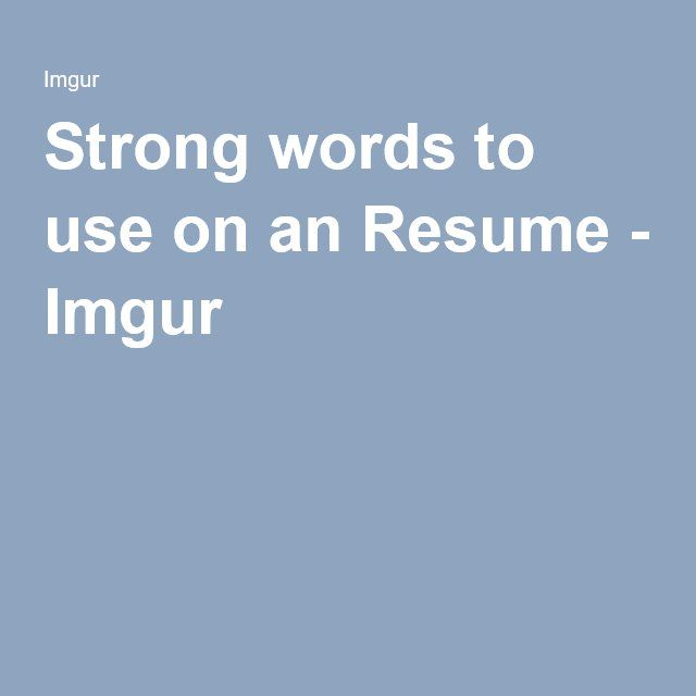 Strong words to use on an Resume Strong words - powerful words for resume