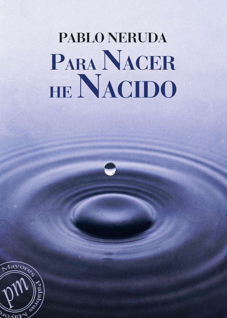 Para nacer he nacido, Pablo Neruda #Literatura #ebook #literature #biography #cover #PalabrasMayores