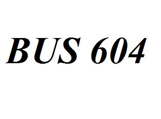 BUS 604 Entire Class Course Answers Here: http://www.scribd.com/collections/4245531/BUS-604